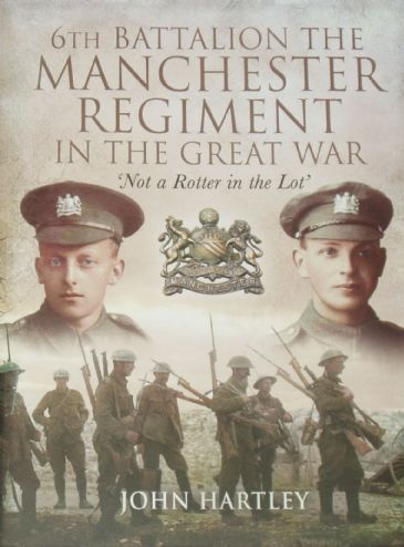 6th Battalion The Manchester Regiment in the Great War, by John Hartley